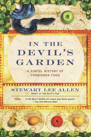 In the Devil's Garden: A Sinful History of Forbidden Food by Stewart Lee Allen